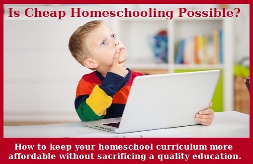cheap homeschooling ideas to keep homeschooling affordable