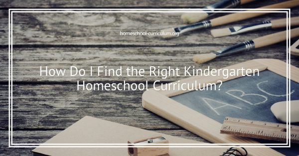 How Do I Find the Right Kindergarten Homeschool Curriculum