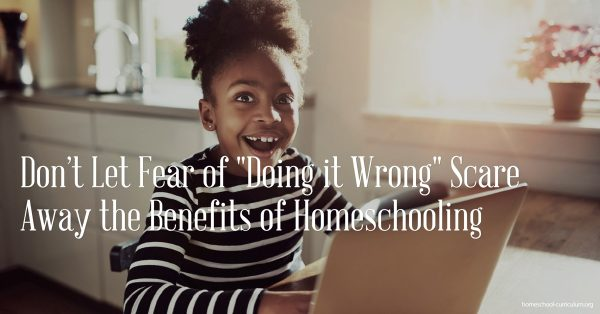 Don't Let Fear of Doing it Wrong Scare Away the Benefits of Homeschooling benefits of homeschooling, homeschool schedule FB